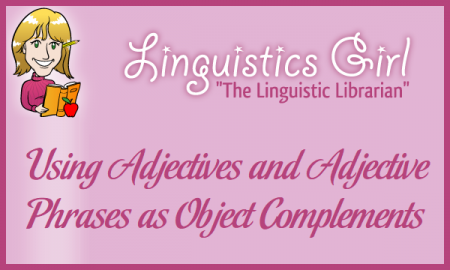 Using Adjectives and Adjective Phrases as Object Complements