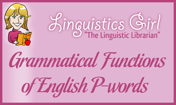 Grammatical Functions of English P-words
