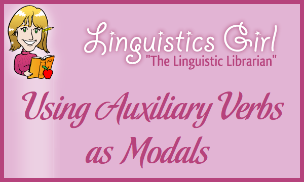 Using Auxiliary Verbs as Modals