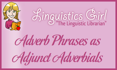 Using Adverbs and Adverb Phrases as Adjunct Adverbials
