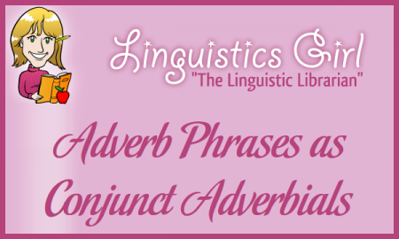 Using Adverbs and Adverb Phrases as Conjunct Adverbials