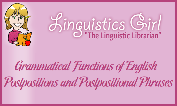 Grammatical Functions of English Postpositions and Postpositional Phrases