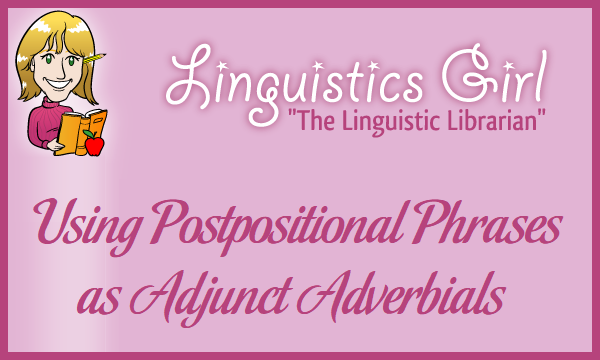 Using Postpositional Phrases as Adjunct Adverbials