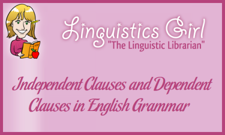 Independent Clauses and Dependent Clauses in English Grammar