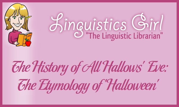 The History of All Hallows' Eve: The Etymology of 'Halloween'