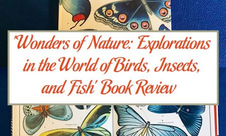 'Wonders of Nature: Explorations in the World of Birds, Insects, and Fish' Book Review