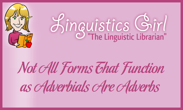 Not All Forms That Function as Adverbials Are Adverbs