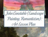 John Constable (Landscape Painting, Romanticism): Art Lesson Plan