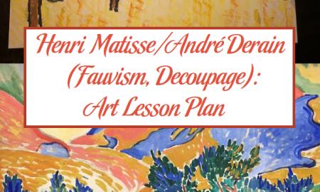 Henri Matisse/André Derain (Fauvism, Decoupage): Art Lesson Plan