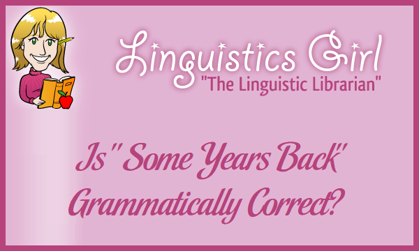 """Is """"Some Years Back"""" Grammatically Correct?"""