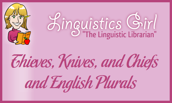 Thieves, Knives, and Chiefs and English Plurals