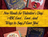 New Reads for Valentine's Day: 'ABC Love', 'Love', and 'Ways to Say I Love You'